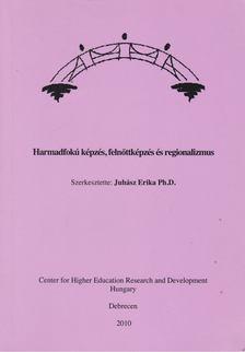 Juhász Erika - Harmadfokú képzés, felnőttképzés és regionalizmus [antikvár]