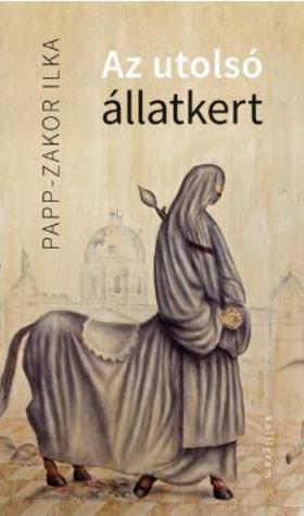Papp-Zakor Ilka - Az utolsó állatkert - ÜKH 2018