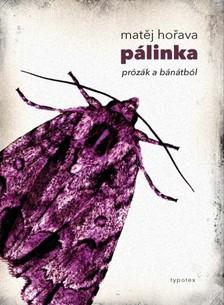 Matìj Hoøava - Pálinka - Prózák a Bánátból [eKönyv: pdf, epub, mobi]