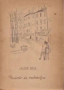 Laczkó Géza - Mártír és rabszolga [antikvár]