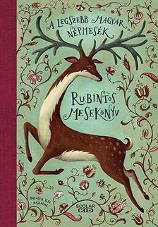 Illés Andrea (szerk.) - Rubintos mesekönyv - A legszebb magyar népmesék