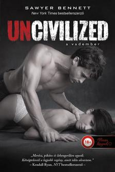 Sawyer Bennett - Uncivilized - A vadember