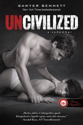 Sawyer Bennett - Uncivilized - A vadember