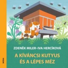 Zdenek Miler - Iva Hercikova - A kíváncsi kutyus és a lépes méz