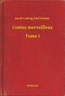 Jacob Grimm-Wilhelm Grimm - Contes merveilleux - Tome I [eKönyv: epub, mobi]
