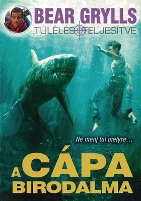 Bear Grylls - A cápa birodalma [nyári akció]