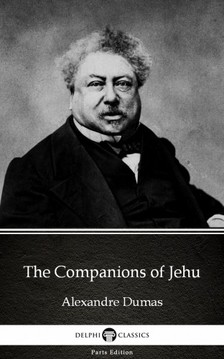 Delphi Classics Alexandre Dumas, - The Companions of Jehu by Alexandre Dumas (Illustrated) [eKönyv: epub, mobi]