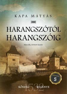 Kapa Mátyás - Harangszótól harangszóig (Kőszeg regénye) - második, bővített kiadás