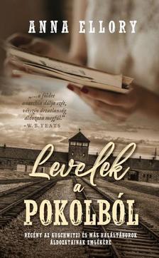 Anna Ellory - Levelek a pokolból - Regény az auschwitzi és más haláltáborok áldozatainak emlékére