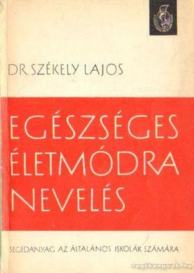 Dr. Székely Lajos - Egészséges életmódra nevelés [antikvár]
