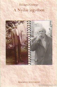 Szilágyi György - A Nyilas jegyében [antikvár]