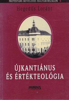 Hegedűs Lóránt - Újkantiánus és értékteológia [antikvár]