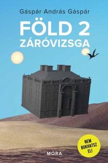 Gáspár András Gáspár - Föld 2 záróvizsga [eKönyv: epub, mobi]