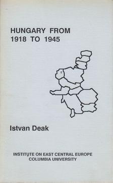 Deák István - Hungary from 1918 to 1945 [antikvár]