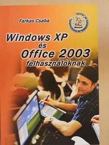 Farkas Csaba - Windows XP és Office 2003 felhasználóknak [antikvár]
