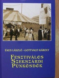 Ékes László - Fesztiválos Szekszárdi Pünkösdök [antikvár]