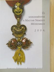 Aczél Eszter - Új szerzemények a Magyar Nemzeti Múzeumban 2004. [antikvár]