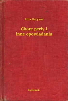 Kacyzne Alter - Chore per³y i inne opowiadania [eKönyv: epub, mobi]