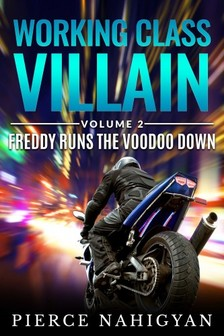 Nahigyan Pierce - Freddy Runs The Voodoo Down - Book 2 of Working Class Villain [eKönyv: epub, mobi]