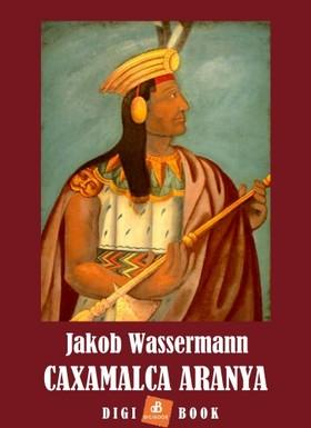 JAKOB WASSERMANN - Caxamalca aranya [eKönyv: epub, mobi]