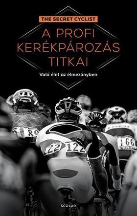 The Secret Cyclist - A profi kerékpározás titkai - Való élet az élmezőnyben