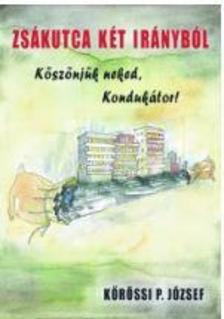 Kőrössy P. József - Zsákutca két irányból - Köszönjük neked Kondukátor!