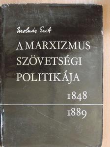 Molnár Erik - A marxizmus szövetségi politikája 1848-1889 [antikvár]