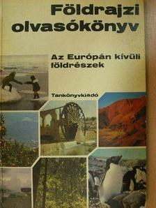Móga János - Földrajzi olvasókönyv - Az Európán kívüli földrészek [antikvár]