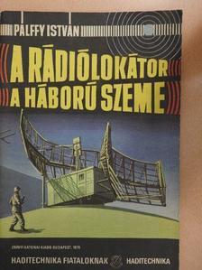 Pálffy István - A rádiólokátor a háború szeme [antikvár]