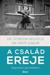 Dr. Máté Gábor - Gordon Neufeld - A család ereje [eKönyv: epub, mobi]