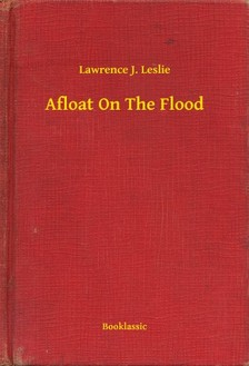 Leslie L. Lawrence - Afloat On The Flood [eKönyv: epub, mobi]