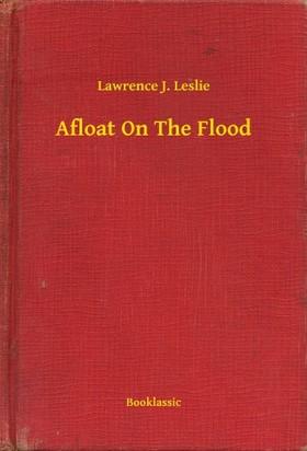 Leslie L. Lawrence - Afloat On The Flood [eKönyv: epub, mobi]
