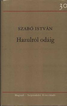 Szabó István - Hazulról odáig [antikvár]