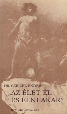 """Czeizel Endre - """"Az élet él és élni akar"""" [antikvár]"""