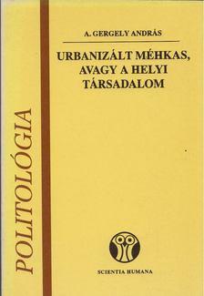A. GERGELY ANDRÁS - Urbanizált méhkas, avagy a helyi társadalom [antikvár]