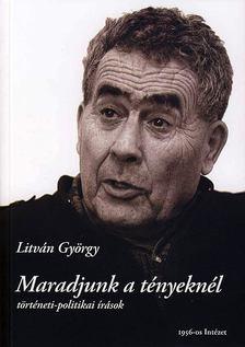 Litván György - Maradjunk a tényeknél! [antikvár]
