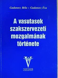 Gadanecz Béla - A vasutasok szakszervezeti mozgalmának története (dedikált példány) [antikvár]