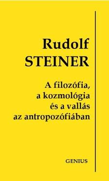 Rudolf Steiner - A filozófia, a kozmológia és a vallás az antropozófiában [eKönyv: epub, mobi]