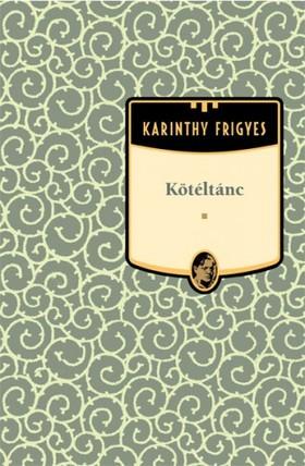 Karinthy Frigyes - Kötéltánc [eKönyv: epub, mobi]