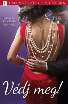Alison Kelly Susan Fox, Anne Mather, - Védj meg! - 3 történet 1 kötetben - Ha bízni tudnál..., Élő céltábla, Biztonsági okokból [eKönyv: epub, mobi]
