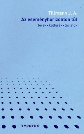 Tillmann J. A. - Az eseményhorizonton túl - Terek, kultúrák, távlatok [eKönyv: pdf]