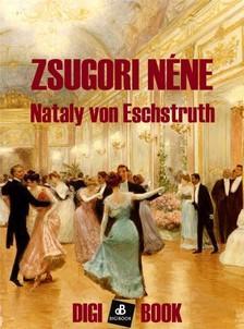 Eschstruth Nathaly von - Zsugori néne [eKönyv: epub, mobi]