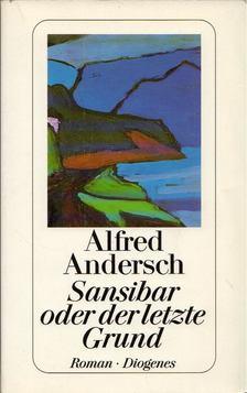 ANDERSCH, ALFRED - Sansibar oder der letzte Grund [antikvár]