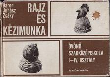 Juhász Antal, Zsáky István, Báron László - Rajz és kézimunka [antikvár]