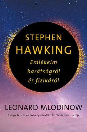Leonard Mlodinow - Stephen Hawking - Emlékeim barátságról és fizikáról