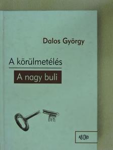 Dalos György - A körülmetélés/A nagy buli [antikvár]