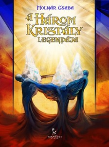 MOLNÁR CSABA - A három kristály legendája [eKönyv: epub, mobi]