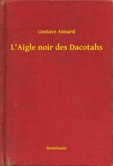 Aimard Gustave - L'Aigle noir des Dacotahs [eKönyv: epub, mobi]