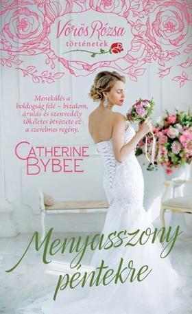 Catherine Bybee - MENYASSZONY PÉNTEKRE /VÖRÖS RÓZSA TÖRTÉNETEK