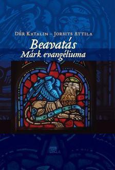 Dér Katalin-Jorsits Attila - Beavatás - Márk evangéliuma